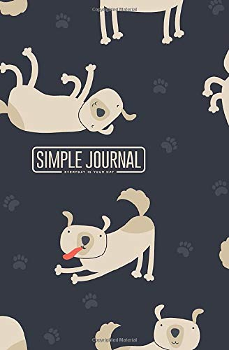 Simple journal - Everyday is your day: Colorful childish funny dogs sit, stay, lay, lick and paw track isolated on white notebook, Daily Journal, ... 5.25 x 8 inches (150 sheets). Dot-grid layout -