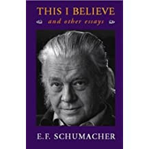This I Believe, and Other Essays by E. F. Schumacher (1998-02-02)