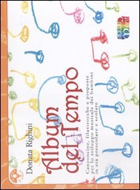 Album del tempo. Canzoncine, filastrocche e proposte per lo sviluppo musicale dei bambini (Il calice e il sole)