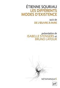 Les différents modes d'existence: Suivi de « Du mode d'existence de l'oeuvre à faire ». Présentation par Isabelle Stengers et Bruno Latour (MétaphysiqueS)