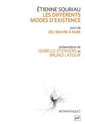 Les diffrents modes d'existence: Suivi de  Du mode d'existence de l'oeuvre  faire . Prsentation par Isabelle Stengers et Bruno Latour