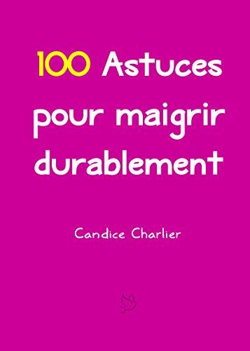 100 Astuces pour maigrir durablement par Candice Charlier