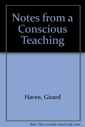 Notes from a Conscious Teaching [Hardcover] by Haven, Girard