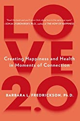 Love 2.0: Finding Happiness and Health in Moments of Connection by Barbara L. Fredrickson Ph.D. (2013-12-31)
