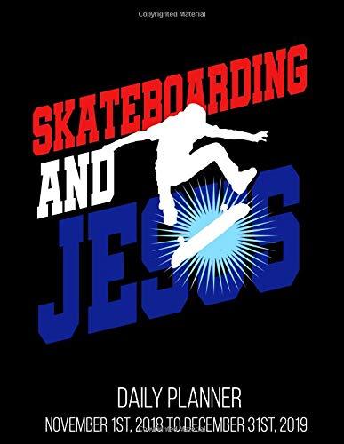 Skateboarding And Jesus Daily Planner November 1st, 2018 to December 31st, 2019: Christian Skater Skateboader Daily Planner November 1st, 2018 to December 31st, 2019 8.5 x 11 Inches