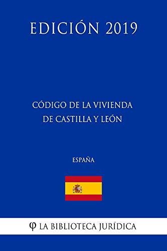 Código de la Vivienda de Castilla y León (España) (Edición 2019) por La Biblioteca Jurídica