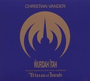 Wurdah Ïtah. Musique originale du film Tristan et Iseult d'Yvan Lagrange