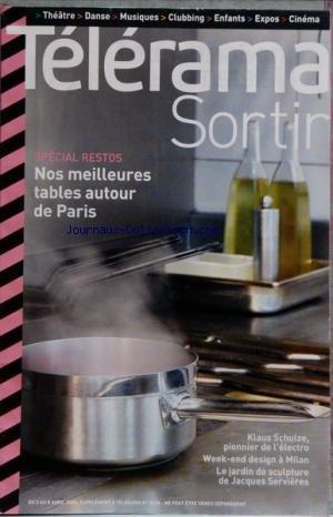 TELERAMA SORTIR [No 3038] du 02/04/2008 - SPECIAL RESTOS - NOS MEILLEURES TABLES AUTOUR DE PARIS - KLAUS SCHULZE - PIONNIER DE L'ELECTRO - A MILAN - DESIGN - LE JARDIN DE SCULPTURE DE J. SERVIERES - CIRQUE - SOUS LE CHAPITO - MABOUL DISTORSION - LE CIRQUE AITAL ET LE MINISTERE MAGOUILLE - THEATRE - VOILA - PH. MINYANA - CINEMA - LE PREMIER VENU - DOILLON - DEUX SOEURS - NATALIE PORTMAN ET SCARLETT JOHANSSON - JULIETTE - THE MOONSHINE SESSIONS - PH. CO par Collectif