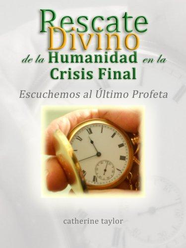 El Rescate Divino de la Humanidad en La Crisis Final (Spanish Edition)