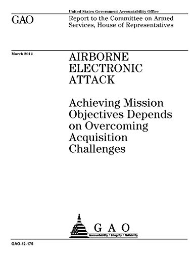 Airborne Electronic Attack: Achieving Mission Objectives Depends on Overcoming Acquisition Challenges (English Edition) Airborne Electronics