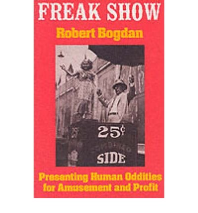 [(Freak Show: Presenting Human Oddities for Amusement and Profit)] [Author: Robert Bogdan] published on (May, 1990)