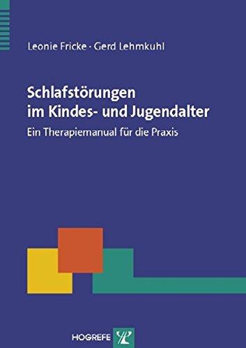 Schlafstörungen im Kindes- und Jugendalter: Ein Therapiemanual für die Praxis (Therapeutische Praxis)