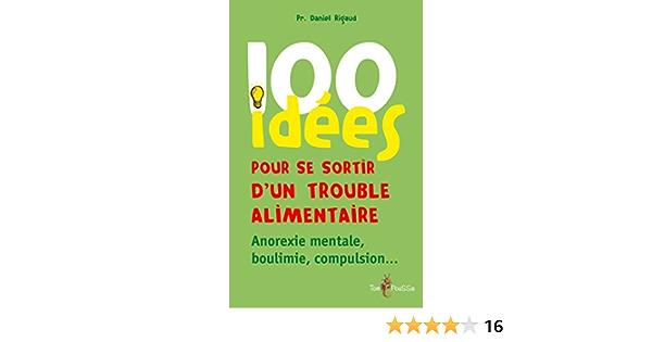 100 Idees Pour Se Sortir D Un Trouble Alimentaire Ebook Rigaud Daniel Amazon Fr