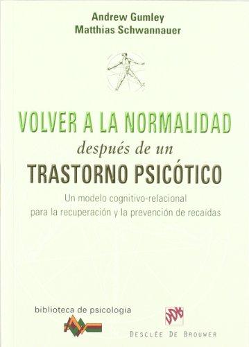 Volver a la normalidad después de un trastorno psicótico: Un modelo cognitivo-relacional para la recuperación y prevención de recaídas (Biblioteca de Psicología) por Andrew Gumley