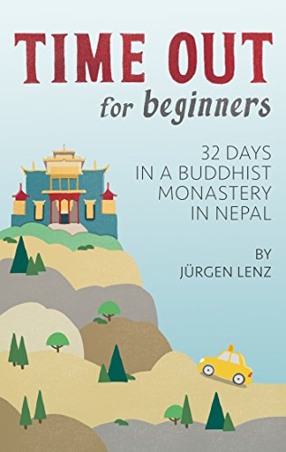 Time out for Beginners: 32 Days in a Buddhist Monastery in Nepal (English Edition) por Juergen Lenz