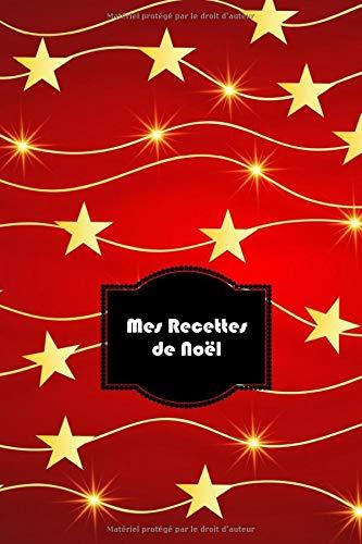 Mes Recettes de Noël: Mon cahier de recettes, Carnet à compléter: pour 100 recettes Livre de cuisine personnalisé à écrire cahier de recettes à ... saison traditionnelle quotidien Fêtes Noël par Cahier Noël