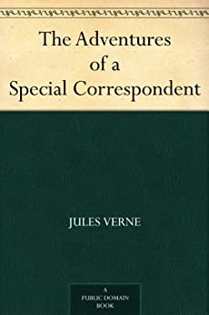 The Adventures of a Special Correspondent by [Verne, Jules]