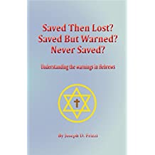 Saved then Lost? Saved but Warned? Never Saved?: Understanding the Warnings in Hebrews
