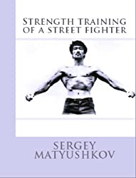 Strength training of a street fighter 2013 (The secrets of training of Bruce Lee Book 170) (English Edition)