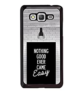 Fuson Designer Back Case Cover for Samsung Galaxy Grand Prime :: Samsung Galaxy Grand Prime Duos :: Samsung Galaxy Grand Prime G530F G530Fz G530Y G530H G530Fz/Ds (nothing good ever come easy)