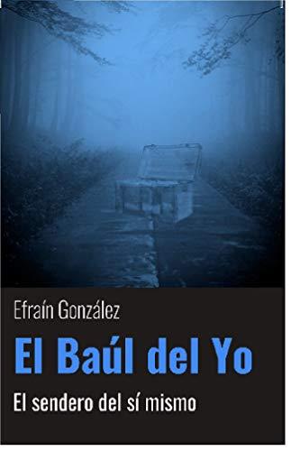 El Baúl Del Yo: El Sendero Del Sí Mismo por Efraín Gregorio González Payarez Gratis