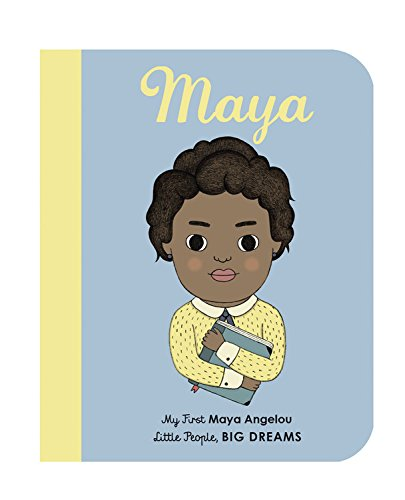 Maya Angelou: My First Maya Angelou (Little People, Big Dreams) por Lisbeth Kaiser