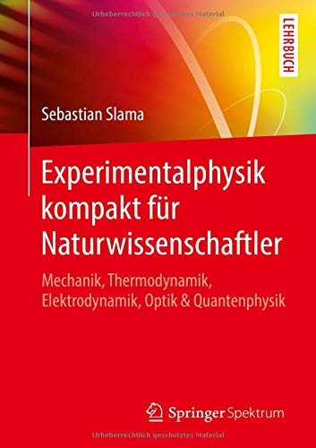 Experimentalphysik kompakt für Naturwissenschaftler: Mechanik, Thermodynamik, Elektrodynamik, Optik & Quantenphysik