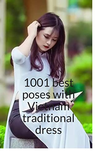 1001 best poses with Vietnam traditional dress- Vol 1 (English Edition)