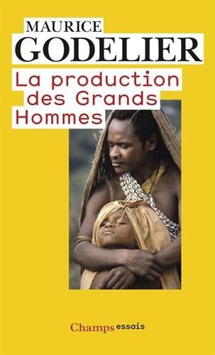 La Production DES Grands Hommes par Maurice Godelier