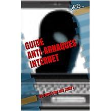 GUIDE ANTI-ARNAQUES INTERNET: Ne soyez plus une proie !