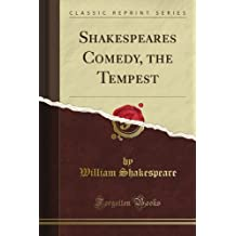Shakespeare's Comedy, the Tempest (Classic Reprint)