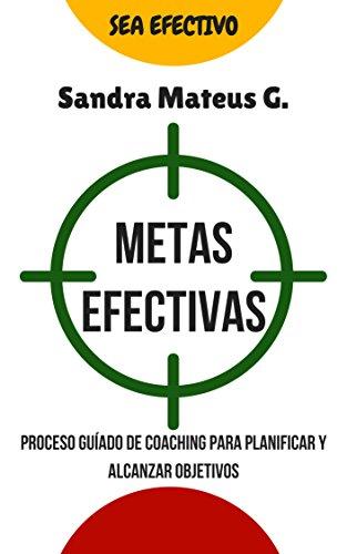 METAS EFECTIVAS: Proceso guiado de coaching para  planificar y alcanzar metas (Ser Efectivo nº 1)