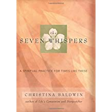 The Seven Whispers: A Spiritual Practice for Times Like These by Christina Baldwin (2005-09-16)