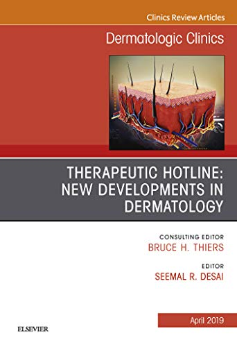 Therapeutic Hotline: New Developments in Dermatology, An Issue of Dermatologic Clinics, Ebook (The Clinics: Dermatology 37) (English Edition)