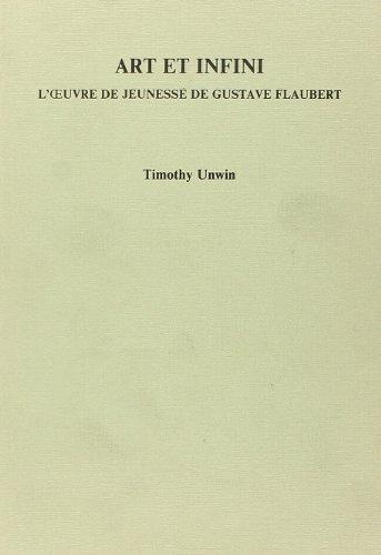 Art et Infini : l'Oeuvre de Jeunesse de Gustave Flaubert par  Timothy Unwin