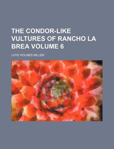 The Condor-Like Vultures of Rancho La Brea Volume 6 (Rancho La Brea)