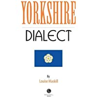 Yorkshire Dialect: A Selection of Words and Anecdotes from Yorkshire