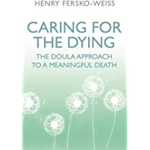 Caring for the Dying: The Doula Approach to a Meaningful Death