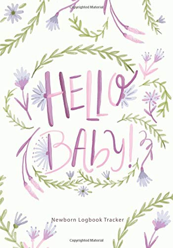 Hello Baby!: Newborn Logbook Tracker, Nanny Schedule Planner for Track Feedings, Naps, Diaper Changes, Activities, and More (Baby Curriculum Newborn Tracker) por Joy M. Port