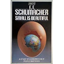 Small is Beautiful: A Study of Economics as if People Mattered by E.F Schumacher (1988-01-01)
