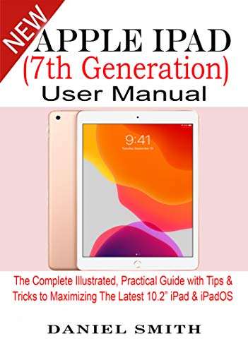 """Apple iPad (7th Generation) User Manual: The Complete Illustrated, Practical Guide with Tips & Tricks to Maximizing the latest 10.2"""" iPad & iPadOS"""