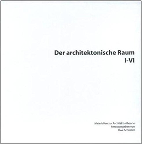 Der architektonische Raum I-VI: Materialien zur Architekturtheorie 1-3. Eine Veröffentlichung der Fachhochschule Köln, Fakultät für Architektur