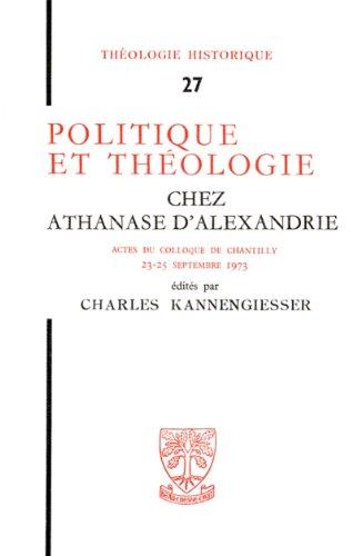 Politique et théologie chez Athanase d'Alexandrie par Kannengiesser Charles