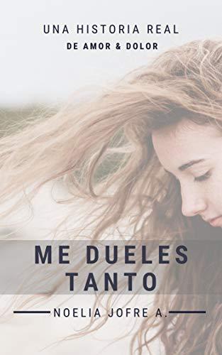 Leer Gratis Me dueles Tanto de Noelia Jofré Aguilera