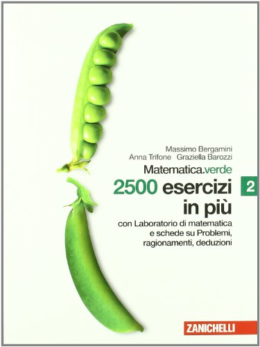 Matematica.verde. 2500 esercizi in più. Con laboratorio di matematica e schede su problemi, ragionamenti e deduzioni. Per le Scuole superiori