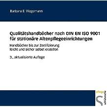 Qualitätshandbücher nach DIN EN ISO 9001 für stationäre Altenpflegeeinrichtungen: Handbücher bis zur Zertifizierung leicht und sicher selbst erstellen