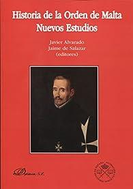 Historia de la Orden de Malta. Nuevos Estudios par  Javier,Salazar y Acha, Jaime de Alvarado Planas