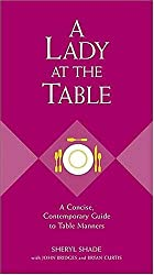 A Lady at the Table: A Concise, Contemporary Guide to Table Manners (Gentlemanners Book) by Sheryl Shade (2004-10-20)