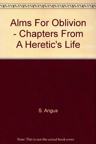 alms-for-oblivion-chapters-from-a-heretics-life