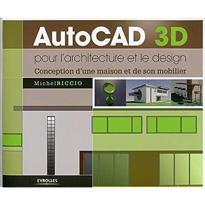 AutoCad 3D pour l'architecture et le design: Conception d'une maison et de son mobilier